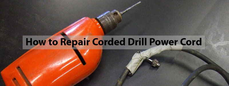 How to Repair a Cut or Damaged Corded Drill Power Cord