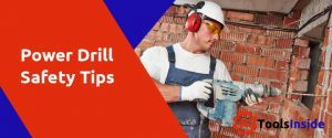 Power Drill Safety Tips