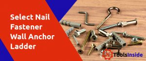 Select-Right-Nail-Fastener-Wall-Anchor-Ladder