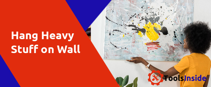 How to Hang Heavy Stuff on Wall