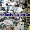 Power Tools Buying Guide – What You Should Know
