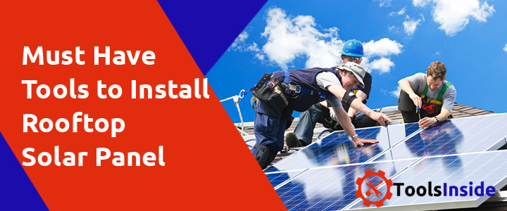 Tools to Install Rooftop Solar Panel