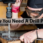 Why You Need A Drill Press – What One Should Know Before Buy