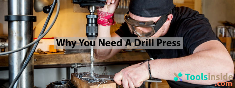 Why You Need A Drill Press