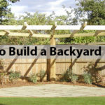 How to Build a Backyard Pergola -Step By Step Guide