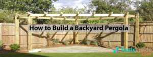 How to Build a Backyard Pergola
