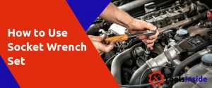How to Use Socket Wrench